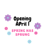 Spring has Spring - Opening April 1